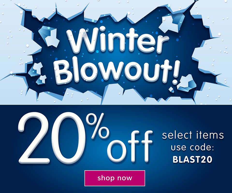 Winter Blowout Sale! 20% Off select items, use code: BLAST20